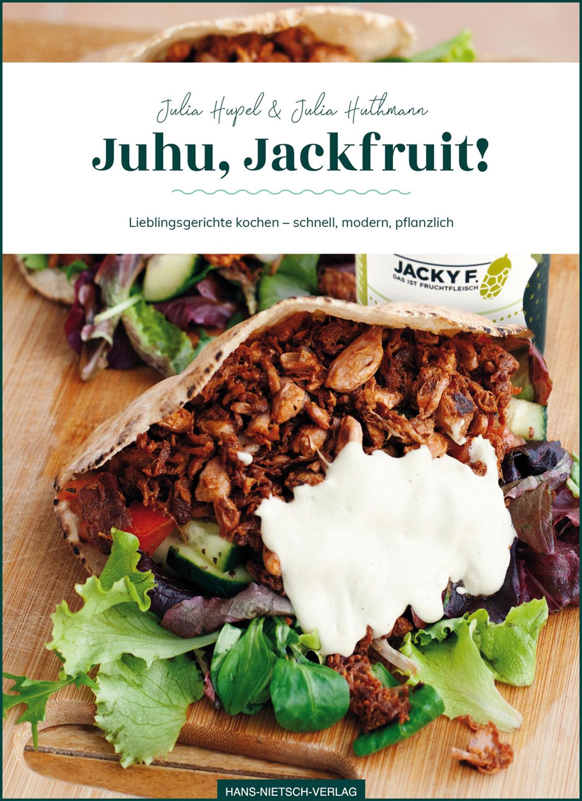 Juhu, Jackfruit! Lieblingsgerichte kochen - schnell, modern, pflanzlich